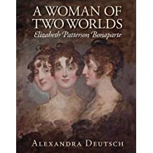 A Woman of Two Worlds: Elizabeth Patterson Bonaparte