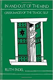 In and Out of the Mind: Greek Images of the Tragic Self by Ruth Padel (1994-10-17)
