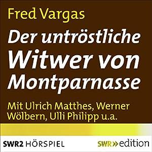 Der untröstliche Witwer von Montparnasse (Kehlweiler und die drei Evangelisten 3) Hörspiel