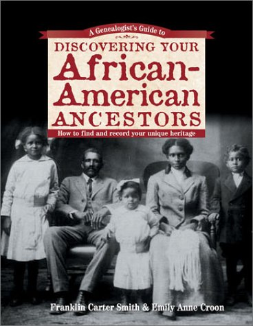 Search : Genealogists Guide to Discovering Your African-American Ancestors: How to Find and Record Your Unique Heritage
