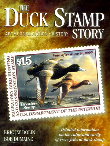 The Duck Stamp Story: Art, Conservation, History : Detailed Information on the Value and Rarity of Every Federal Duck Stamp - History Of The Stamp