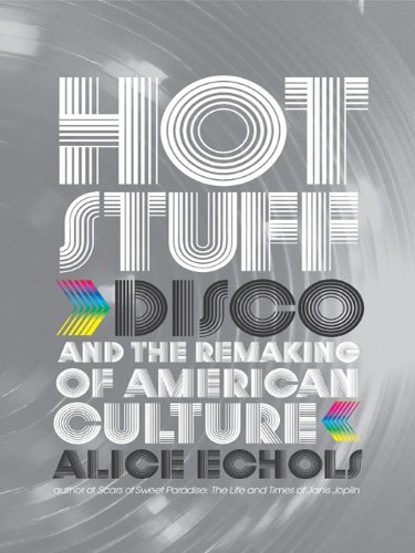 Hot Stuff: Disco and the Remaking of American Culture