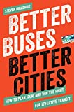 "Steven Higashide, ""Better Buses, Better Cities: How to Plan, Run, and Win the Fight for Effective Transit"" (Island Press, 2019)"