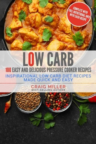 Low Carb: 100 Easy and Delicious Pressure Cooker Recipes – Inspirational Low Carb Diet Recipes Made Quick And Easy