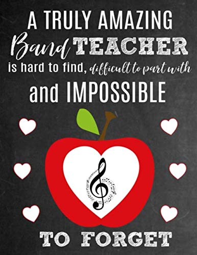 A Truly Amazing Band Teacher Is Hard To Find, Difficult To Part With And Impossible To Forget: Thank You Appreciation Gift for School Band Teachers: ... Journal   Diary for - T-shirt Gift Personalized Band