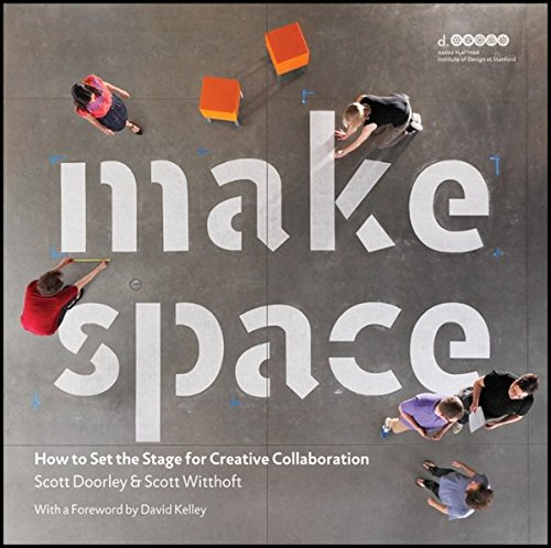 Make Space: How to Set the Stage for Creative Collaboration [Scott Doorley - Scott Witthoft - Hasso Plattner Institute of Design at Stanford University] (Tapa Blanda)