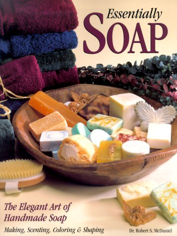 Essentially Soap: The Elegant Art of Handmade Soap Making, Scenting, Coloring & Shaping
