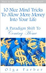 10 Nice Mind Tricks To Allow More Money Into Your Life: A Paradigm Shift To Coming Home (Soft & Effective Self-Help: Allowing Money)