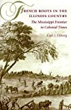 French Roots in the Illinois Country: The Mississippi Frontier in Colonial Times