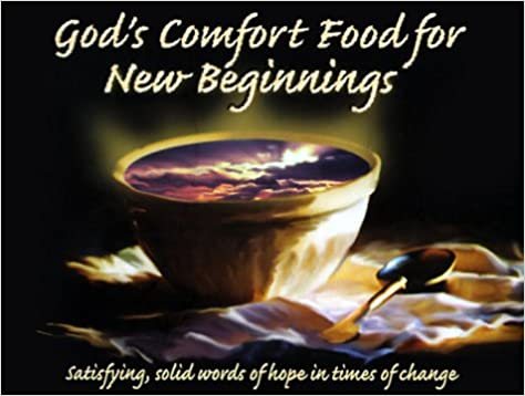 Gods Comfort Food For New Beginnings Satisfying Solid Words Of