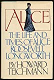 Alice, the life and times of Alice Roosevelt Longworth