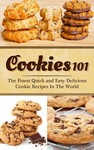 Cookies 101: The Finest Quick and Easy Delicious Cookie Recipes In The World by [Brockwell, Britney]