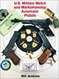 U. S Military Match and Marksmanship Automatic Pistols, Jenkins, Bill, 1931464189