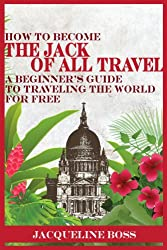 How to Become the Jack of All Travel: A Beginner's Guide to Traveling the World for Free