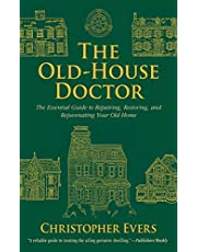 The Old-House Doctor: The Essential Guide to Repairing, Restoring, and Rejuvenating Your Old Home