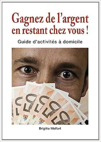 Livres gratuits en ligne Gagnez de l'argent en restant chez vous ! : Guide d'activités à domicile pdf ebook