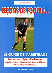 LE GUIDE DE L'ARBITRAGE. Lois du jeu, règles d'arbitrage, équipement, formation des arbitres, tests d'évaluation