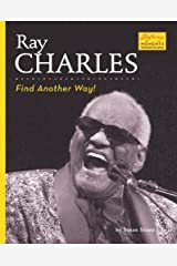 Ray Charles: Find Another Way! (Defining Moments: Overcoming Challenges) Library Binding
