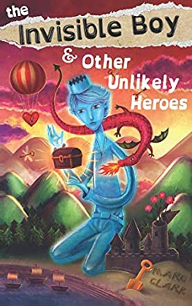 The Invisible Boy & Other Unlikely Heroes