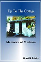Up to the Cottage: Memories of Muskoka