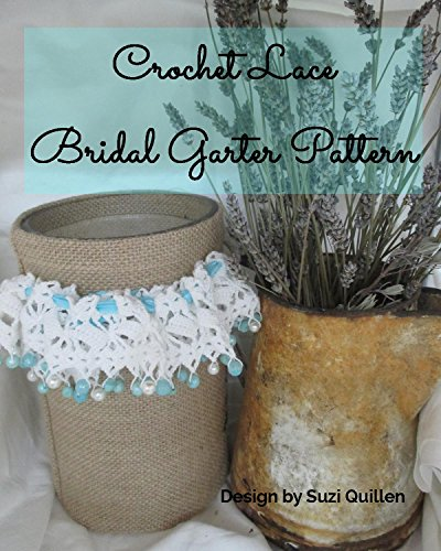 Crochet Lace Bridal Garter Pattern: Crochet a personal and heirloom touch to your wedding