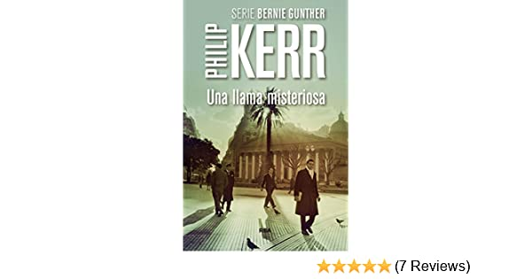 Una llama misteriosa (Bernie Gunther nº 5) (Spanish Edition) - Kindle edition by Philip Kerr, Marta Pino Moreno. Literature & Fiction Kindle eBooks ...