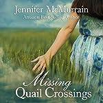 Missing Quail Crossings: Quail Crossings Series, Book 3 | Jennifer McMurrain
