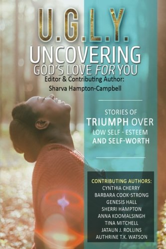 U.G.L.Y:Uncovering God's Love for You: Stories of Triumph Over Low Self-Esteem & Self-Worth