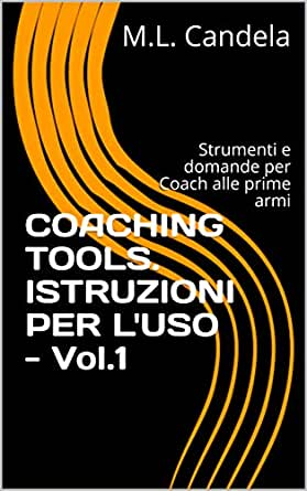 amazon.com: coaching tools. istruzioni per l'uso - vol.1: strumenti e  domande per coach alle prime armi (handbook) (italian edition) ebook:  candela, m.l.: kindle store  amazon.com