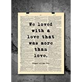 Edgar Allan Poe - We Loved With A Love Quote Vintage Art - Authentic Upcycled Dictionary Art Print - Home or Office Decor - Inspirational And Motivational Quote Art