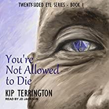You're Not Allowed to Die: Twenty-Sided Eye, Book 1 Audiobook by Kip Terrington Narrated by J. D. Jackson