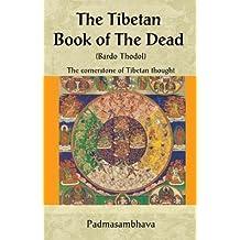 Tibetan Book Of The Dead: Bardo Thodol the Cornerstone of Tibetan Thought by Padmasambhava (2006-11-13)