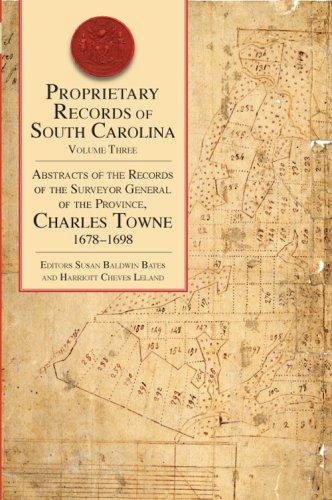 Proprietary Records of South Carolina: Abstracts of the Records of the Surveyor General of the Province, Charles Towne, 1678-1698 pdf