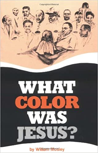 What Color Was Jesus?: William Mosley: 9780913543092: Amazon.com: Books