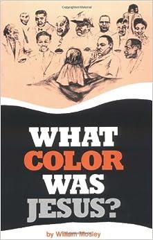 What Color Was Jesus William Mosley 9780913543092 Amazoncom