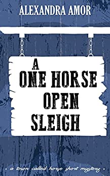 A One Horse Open Sleigh (A Town Called Horse Short Mystery Book 1) by [Amor, Alexandra]