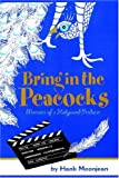 Bring in the Peacocks ... or Memoirs of a Hollywood Producer, Hank Moonjean, 1418434116