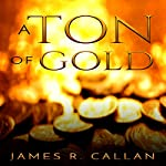 A Ton of Gold: Crystal Moore Suspense, Book 1 | James R. Callan