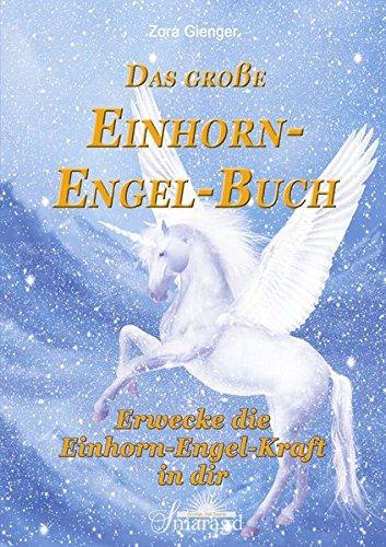 Das große Einhorn-Engel-Buch: Erwecke die Einhorn-Engel-Kraft in dir
