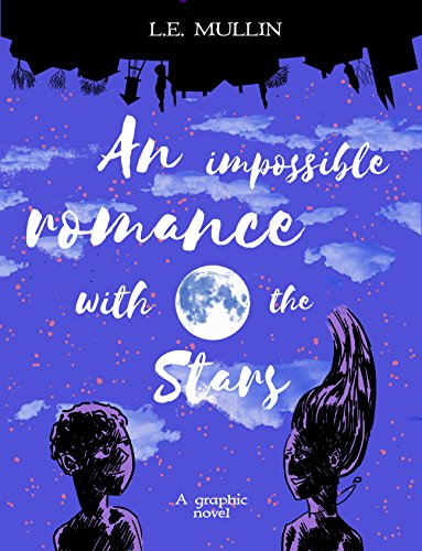 An Impossible Romance With the Stars: A graphic novel by [Mullin, L.E.]