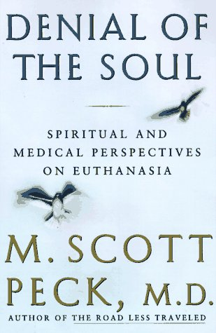 Denial of the Soul: Spiritual and Medical Perspectives on Euthanasia and Mortality by Harmony