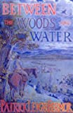Front cover for the book Between the Woods and the Water by Patrick Leigh Fermor