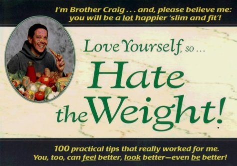 Love Yourself, So...Hate the Weight!: 100 Diet, Metabolic-Rate-Enhancing and Exercise Tips That Really Work! (100 Weight Loss Tips That Really Work)