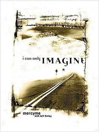 I Can Only Imagine: Becoming the Worshipper You Long to Be: Mercyme ...