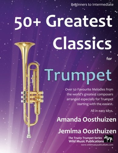 50+ Greatest Classics for Trumpet: Instantly recognisable tunes by the world's greatest composers arranged especially for the trumpet, starting with the easiest