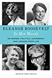 Eleanor Roosevelt: In Her Words: On Women, Politics, Leadership, and Lessons from Life (English Edition)