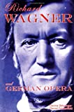 Richard Wagner and German Opera, Donna Getzinger and Daniel Felsenfeld, 1931798249