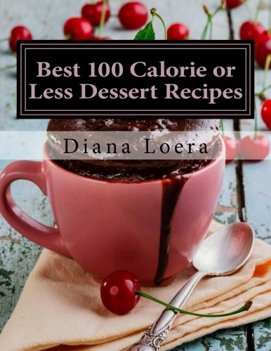 Best 100 Calorie or Less Dessert Recipes: Mug Cakes, Brownies, Muffins, Bars, Cookies, Smoothies and More