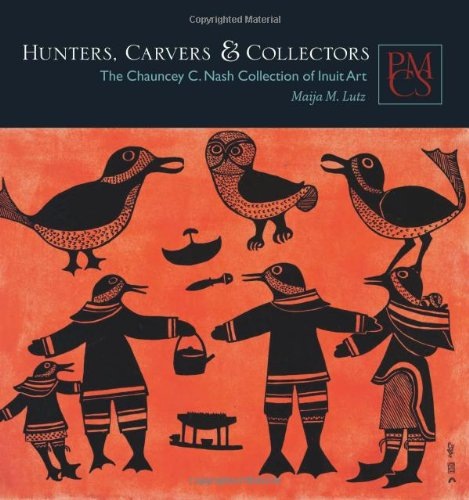 Hunters, Carvers, and Collectors: The Chauncey C. Nash Collection of Inuit Art (Peabody Museum Collections Series)