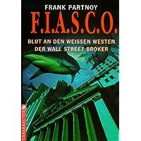 F.I.A.S.C.O. (FIASCO). Blut an den weißen Westen der Wall Street Broker
